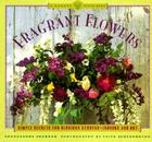 Fragrant Flowers: Simple Secrets for Glorious Gardens -- Indoors and Out: A Garden Style Book Cover Image