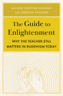 The Guide to Enlightenment: Why the Teacher Still Matters in Buddhism Today Cover Image
