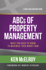 The ABCs of Property Management: What You Need to Know to Maximize Your Money Now (Rich Dad's Advisors) Cover Image