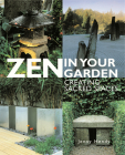 Zen in Your Garden: Creating Sacred Spaces Cover Image