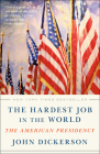 The Hardest Job in the World: The American Presidency Cover Image