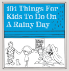 101 Things for Kids to Do on a Rainy Day Cover Image