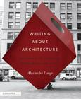 Writing About Architecture: Mastering the Language of Buildings and Cities Cover Image