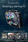 The Inside Guide to Building a Gaming PC Cover Image