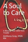 A Soul to Care: A Blessing that came from Trouble Cover Image