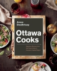 Ottawa Cooks: Signature Recipes from the Finest Chefs of Canada's Capital Region Cover Image