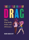 The Little Book of Drag: Divas, drag family, drama, and deliciousness Cover Image