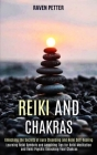 Reiki and Chakras: Unlocking the Secrets of Aura Cleansing and Reiki Self-healing (Learning Reiki Symbols and Acquiring Tips for Reiki Me Cover Image