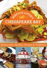 Seafood Lover's Chesapeake Bay: Restaurants, Markets, Recipes & Traditions Cover Image