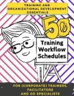 Training and Development Essentials: 50 Training Workflow Schedules for (Corporate) Trainers, Facilitators and OD Specialists Cover Image