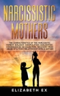 Narcissistic Mothers: The Characteristics of the Narcissistic Parent: Jealousy, Manipulation, Gaslighting. Consequences on Daughters. Recove Cover Image