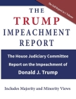 The Trump Impeachment Report: The House Judiciary Committee Report on the Impeachment of Donald J. Trump Cover Image