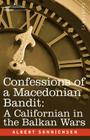 Confessions of a Macedonian Bandit: A Californian in the Balkan Wars Cover Image