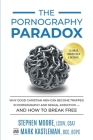 The Pornography Paradox: Why Good Christian Men Can Become Trapped in Pornography and Sexual Addiction-and How to Break Free. Cover Image