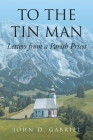 To the Tin Man: Letters from a Parish Priest Cover Image