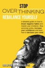 Stop Overthinking: Rebalance Yourself. A Detailed Guide On How To Break Negative Habits And Master Your Emotions. Stop Worrying Cycles, I Cover Image