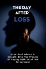 The Day After Loss: Practical Advice & Insight Into The Process Of Coping With Grief And Bereavement: Books On Coping With Grief Cover Image