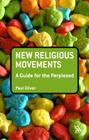 New Religious Movements: A Guide for the Perplexed (Guides for the Perplexed) Cover Image