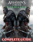Assassin's Creed Valhalla: COMPLETE GUIDE: Everything You Need To Know About Assassin's Creed Valhalla Game; A Detailed Guide Cover Image