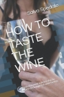 How to Taste the Wine: Practical manual to learn step by step the techniques of wine tasting Cover Image