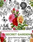 Secret Garden: Coloring Books for Adults: An Adult Coloring Book Featuring Anti-Stress and Stress Relieving Flower Designs: Coloring Cover Image