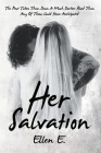 Her Salvation: The Past Takes Them Down A Much Darker Road Than Any Of Them Could Have Anticipated: Lesbian Romance Cover Image