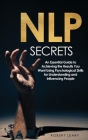 NLP Secrets: An Essential Guide to Achieving the Results You Want Using Psychological Skills for Understanding and Influencing Peop Cover Image