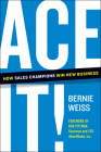 Ace It!: How Sales Champions Win New Business Cover Image