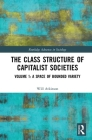 The Class Structure of Capitalist Societies: Volume 1: A Space of Bounded Variety (Routledge Advances in Sociology) Cover Image
