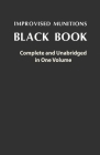 Improvised Munitions Black Book: Complete and Unabridged in One Volume: Complete and Unabridged in One Volume Cover Image