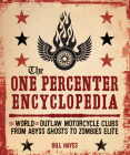 The One Percenter Encyclopedia: The World of Outlaw Motorcycle Clubs from Abyss Ghosts to Zombies Elite Cover Image