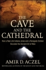 The Cave and the Cathedral: How a Real-Life Indiana Jones and a Renegade Scholar Decoded the Ancient Art of Man Cover Image