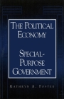 The Political Economy of Special-Purpose Government (American Governance and Public Policy) Cover Image
