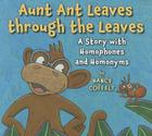 Aunt Ant Leaves Through the Leaves: A Story with Homophones and Homonyms Cover Image