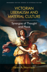 Victorian Liberalism and Material Culture: Synergies of Thought and Place (Edinburgh Critical Studies in Victorian Culture) Cover Image