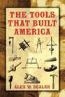 The Tools That Built America (Dover Books on Americana) Cover Image