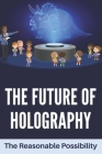The Future Of Holography: The Reasonable Possibility: Holographic Will Cover Image
