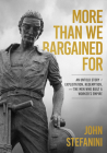 More Than We Bargained for: An Untold Story of Exploitation, Redemption, and the Men Who Built a Worker's Empire Cover Image