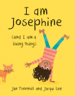 I Am Josephine: And I Am a Living Thing Cover Image