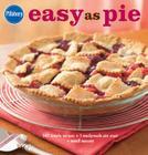 Pillsbury Easy as Pie: 140 Simple Recipes + 1 Readymade Pie Crust = Sweet Success (Pillsbury Cooking) Cover Image