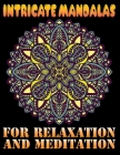 Intricate Mandalas for Relaxation and Meditation: A Relaxing Mandala Coloring Book for Adults 100 Calming Mandalas to Color For Adult Relaxation, Medi Cover Image