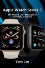 Apple Watch Series 5: The iWatch User Manual For Dummies & Seniors Cover Image