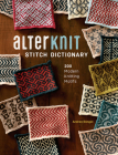 Alterknit Stitch Dictionary: 200 Modern Knitting Motifs Cover Image