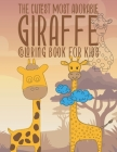 The Cutest Most Adorable Giraffe Coloring Book For Kids: 25 Fun Designs For Boys And Girls - Perfect For Young Children Preschool Elementary Toddlers Cover Image