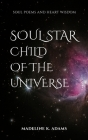 Soul Star Child of the Universe: Soul Poems and Heart Wisdom Cover Image
