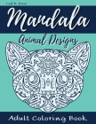 Mandala Animal Designs Adult Coloring Book: Amazing Animal mandalas for stress relief and relaxation/Fun Mindfulness Mandala Coloring Pages/Coloring B Cover Image