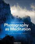 Photography as Meditation: Tap Into the Source of Your Creativity Cover Image