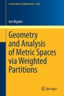 Geometry and Analysis of Metric Spaces Via Weighted Partitions (Lecture Notes in Mathematics #2265) Cover Image