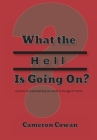 What the Hell is Going On?: A primer to understanding our world in the age of Trump Cover Image
