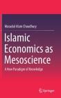 Islamic Economics as Mesoscience: A New Paradigm of Knowledge Cover Image